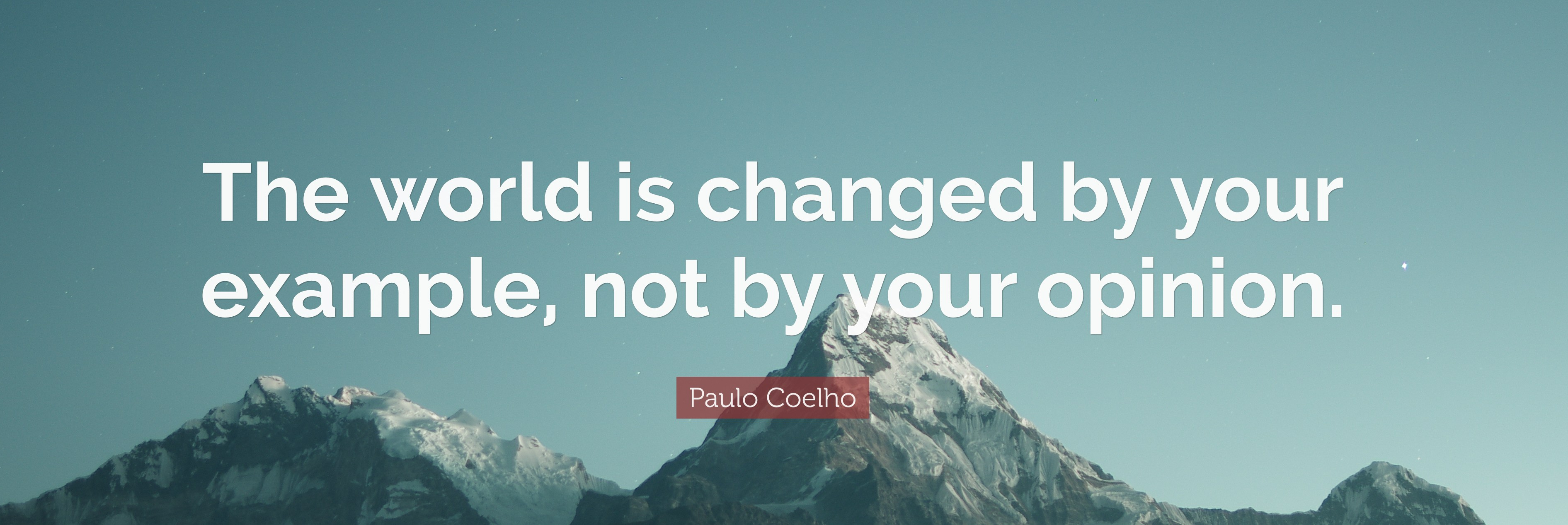 2003098-Paulo-Coelho-Quote-The-world-is-changed-by-your-example-not-by