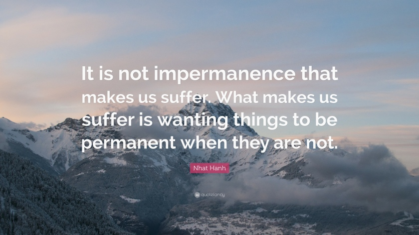 2001046-Nhat-Hanh-Quote-It-is-not-impermanence-that-makes-us-suffer-What